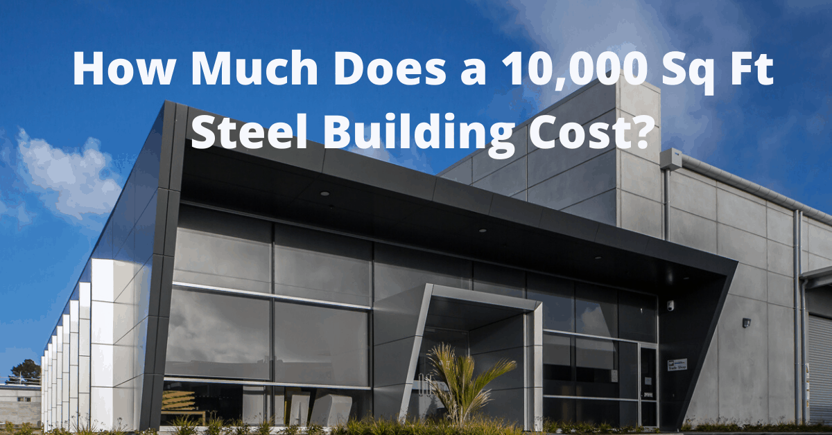 How Much Does a 10000 Sq Ft Steel Building Cost?