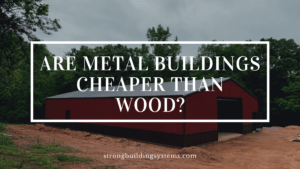 metal vs wood building cost, how much does a metal building cost