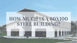 how much is a 60x100 steel building, 60x100 steel building cost, how much does it cost to build a 60x100 or 6000 sq ft building